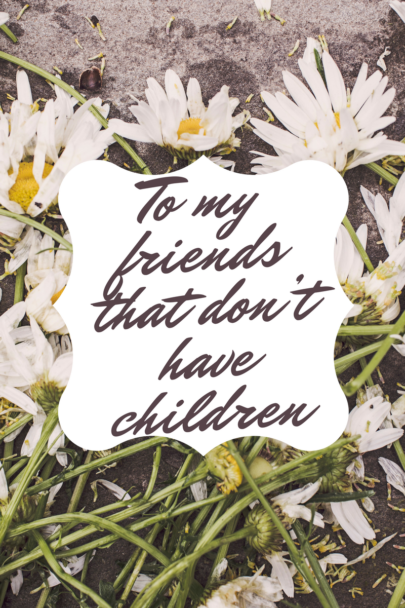 To my friends that don't have children